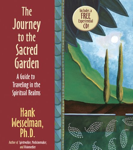 Hank Wesselman The Journey To The Sacred Garden A Guide To Traveling In The Spiritual Realms [wit