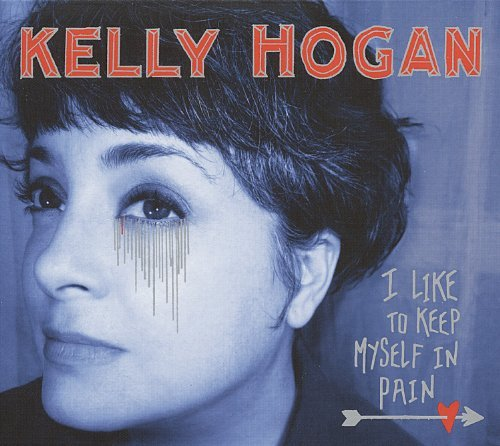 Kelly Hogan I Like To Keep Myself In Pain