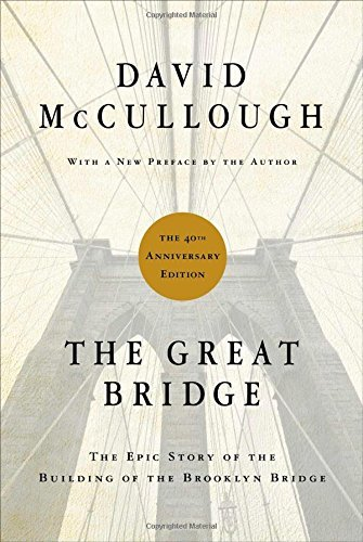 David Mccullough Great Bridge The The Epic Story Of The Building Of The Brooklyn Br