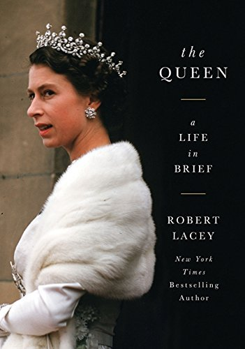 Robert Lacey The Queen A Life In Brief