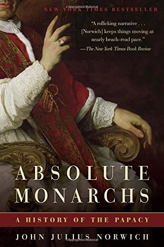 John Julius Norwich Absolute Monarchs A History Of The Papacy