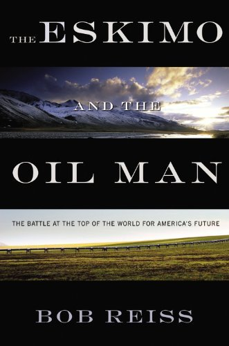 Bob Reiss The Eskimo And The Oil Man The Battle At The Top Of The World For America's