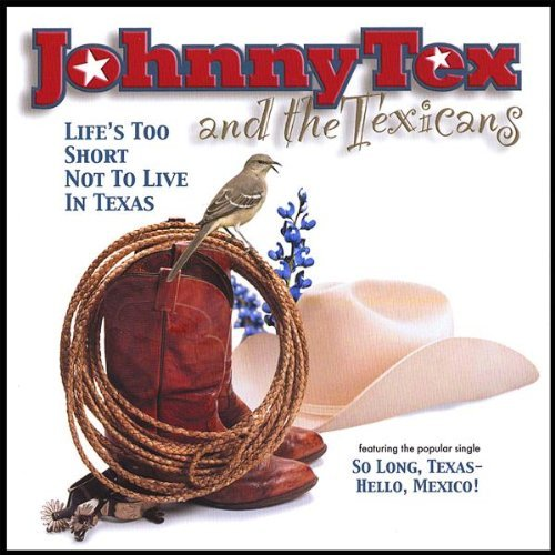Tex Johnny & The Texicans Life's Too Short Not To Live I
