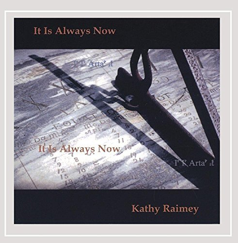Raimey Kathy It Is Always Now