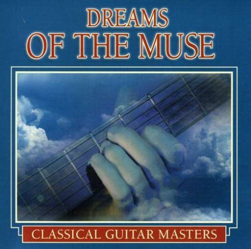 Classical Guitar Masters Dreams Of The Muse Classical Guitar Masters