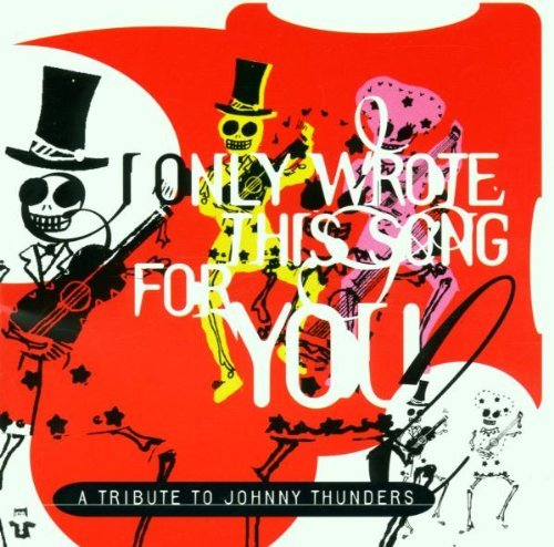 I Only Wrote This Song I Only Wrote This Song T T Johnny Thunders