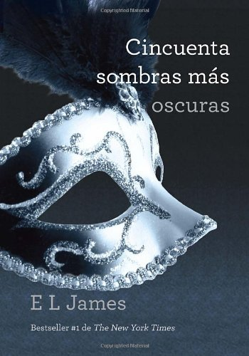 E. L. James Cincuenta Sombras Mas Oscuras = Fifty Shades Darke