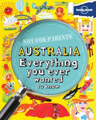 Lonely Planet Not For Parents Australia Everything You Ever Wanted To Know