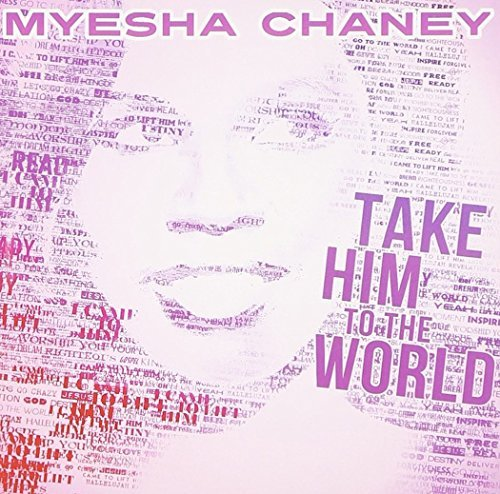 Chaney Myesha Take Him To The World