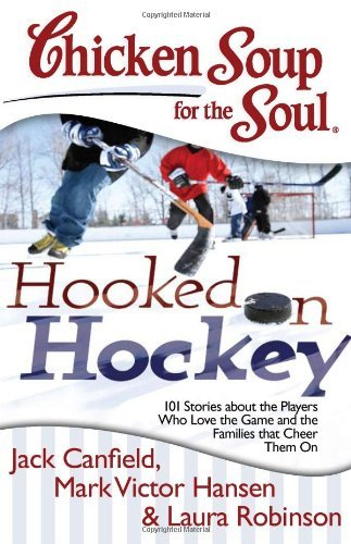 Jack Canfield Chicken Soup For The Soul Hooked On Hockey 101 Stories About The Players W