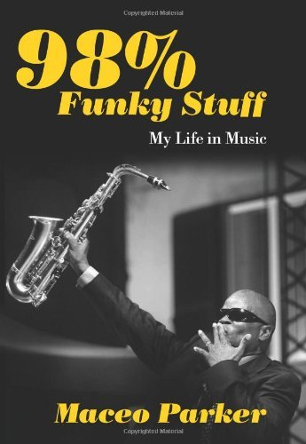 Maceo Parker 98% Funky Stuff My Life In Music