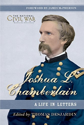 Thomas Desjardin Joshua L. Chamberlain A Life In Letters The Previously Unpublished Let