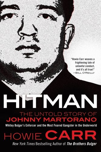 Howie Carr Hitman The Untold Story Of Johnny Martorano Whitey Bulg