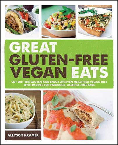 Allyson Kramer Great Gluten Free Vegan Eats Cut Out The Gluten And Enjoy An Even Healthier Ve