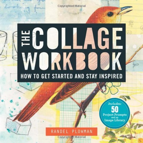 Randel Plowman The Collage Workbook How To Get Started And Stay Inspired