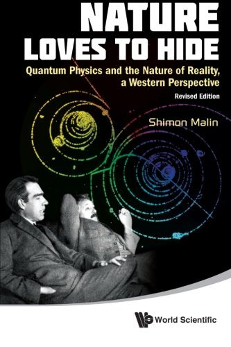 Shimon Malin Nature Loves To Hide Quantum Physics And The Nature Of Reality A West Revised