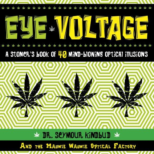 Dr Seymour Kindbud Eye Voltage A Stoner's Book Of 40 Mind Blowing Optical Illusi