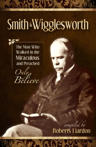 Smith Wigglesworth The Smith Wigglesworth Collection