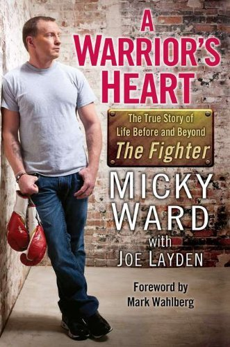 Micky Ward A Warrior's Heart The True Story Of Life Before And Beyond The Figh