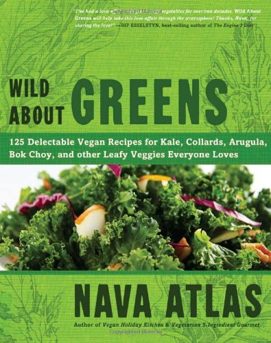 Nava Atlas Wild About Greens 125 Delectable Vegan Recipes For Kale Collards