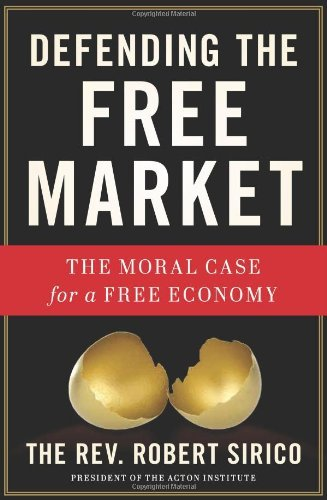 Robert Sirico Defending The Free Market The Moral Case For A Free Economy