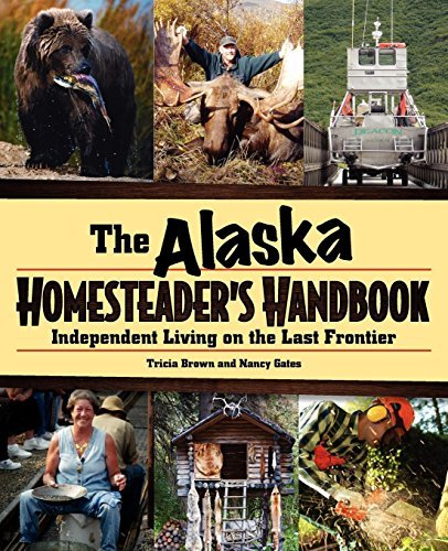 Tricia Brown Alaska Homesteader's Handbook The Independent Living On The Last Frontier