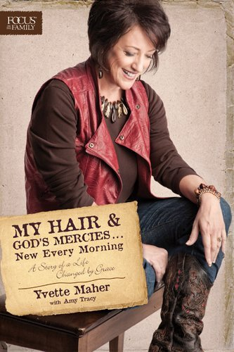 Yvette Maher My Hair And God's Mercies . . . New Every Morning A Story Of A Life Changed By Grace