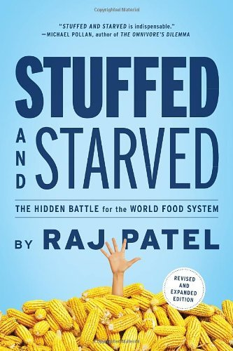 Raj Patel Stuffed And Starved The Hidden Battle For The World Food System