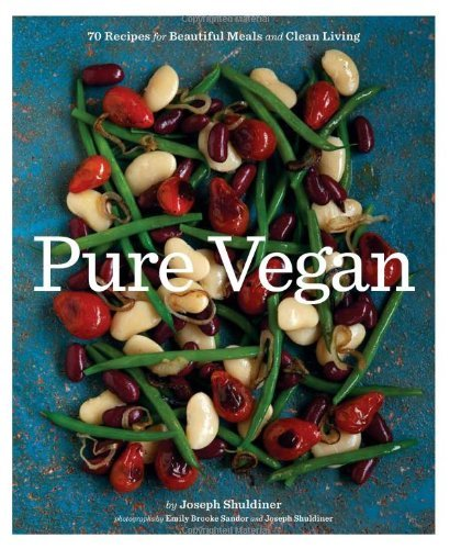 Joseph Shuldiner Pure Vegan 70 Recipes For Beautiful Meals And Clean Living