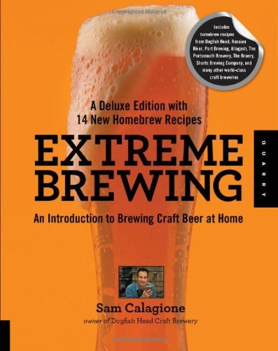 Sam Calagione Extreme Brewing A Deluxe Edition With 14 New Home An Introduction To Brewing Craft Beer At Home (de Deluxe