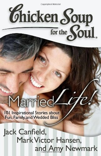 Jack Canfield Chicken Soup For The Soul Married Life! 101 Inspirational Stories About Fu