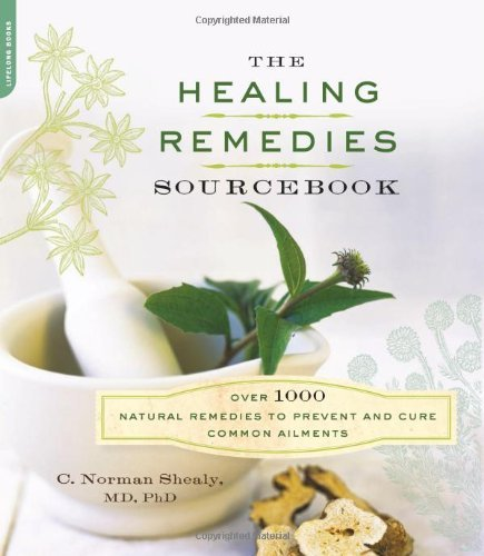 C. Norman Shealy The Healing Remedies Sourcebook Over 1 000 Natural Remedies To Prevent And Cure C