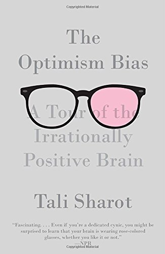 Tali Sharot The Optimism Bias A Tour Of The Irrationally Positive Brain
