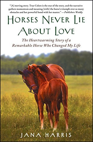 Jana Harris Horses Never Lie About Love The Heartwarming Story Of A Remarkable Horse Who