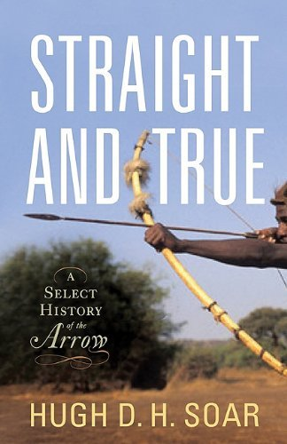 Hugh D. H. Soar Straight And True A Select History Of The Arrow