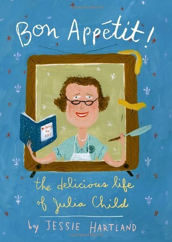 Jessie Hartland Bon Appetit! The Delicious Life Of Julia Child