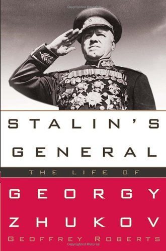 Geoffrey Roberts Stalin's General The Life Of Georgy Zhukov