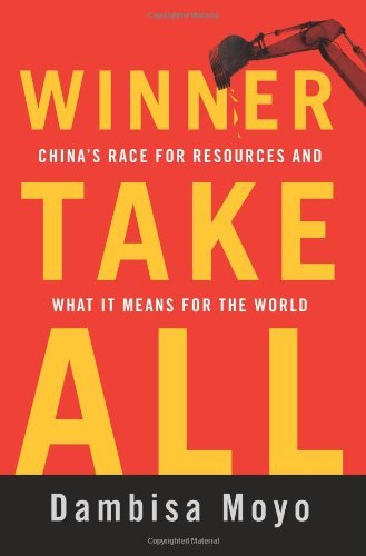 Dambisa F. Moyo Winner Take All China's Race For Resources And What It Means For