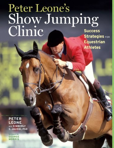Kimberly S. Jaussi Peter Leone's Show Jumping Clinic Success Strategies For Equestrian Competitors