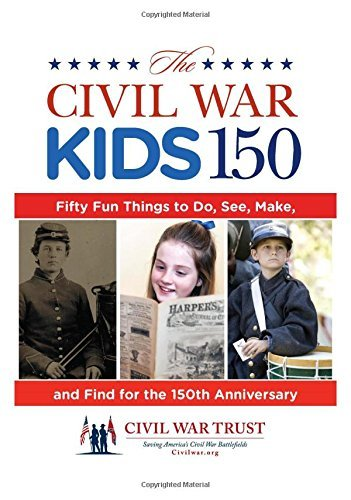Civil War Trust Civil War Kids 150 Fifty Fun Things To Do See Make And Find For T