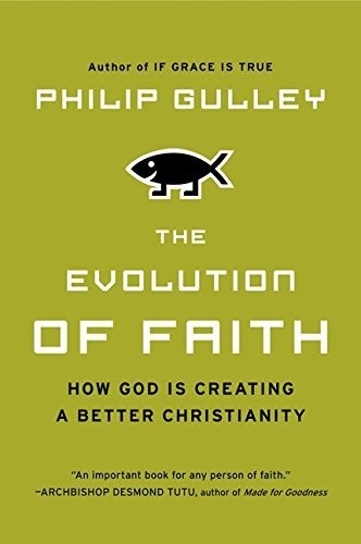Philip Gulley The Evolution Of Faith How God Is Creating A Better Christianity