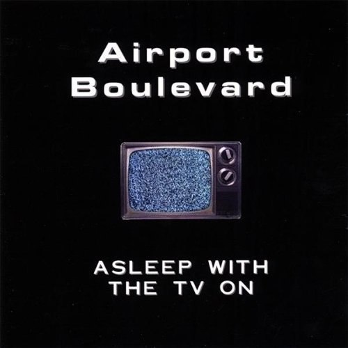 Airport Boulevard Asleep With The Tv On