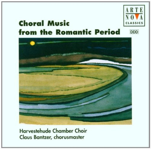 Choral Music From The Romantic Choral Music From The Romantic Bantzer Harvestehude Chbr Choi