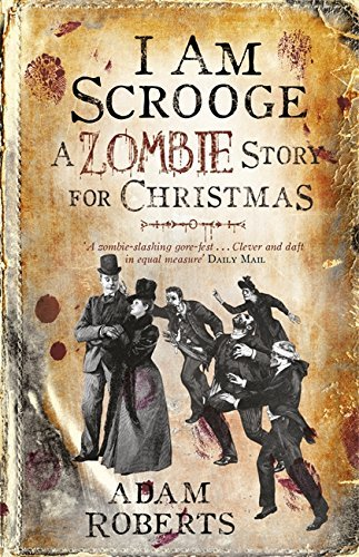 Adam Roberts I Am Scrooge A Zombie Story For Christmas