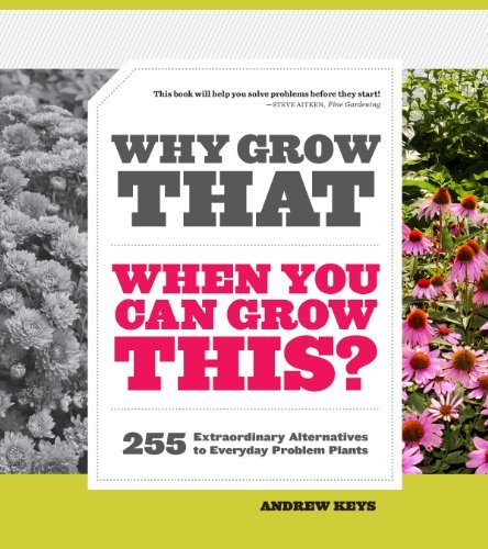 Andrew Keys Why Grow That When You Can Grow This? 255 Extraordinary Alternatives To Everyday Proble
