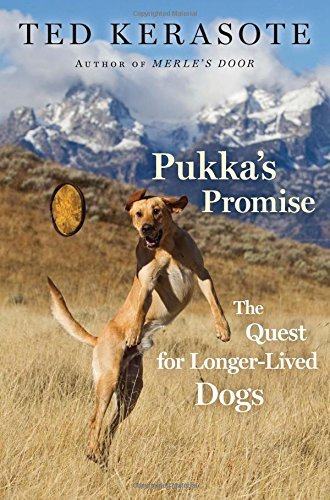 Ted Kerasote Pukka's Promise The Quest For Longer Lived Dogs
