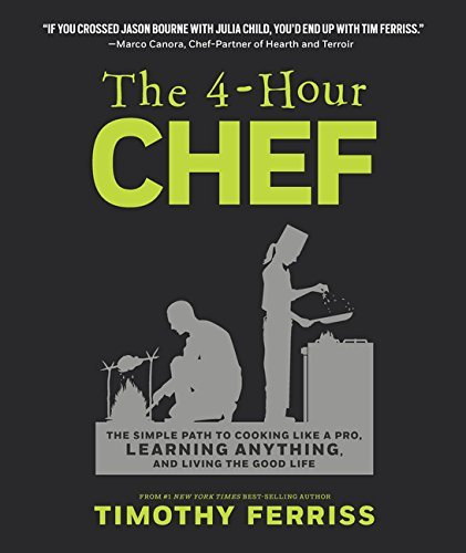Timothy Ferriss 4 Hour Chef The The Simple Path To Cooking Like A Pro Learning A