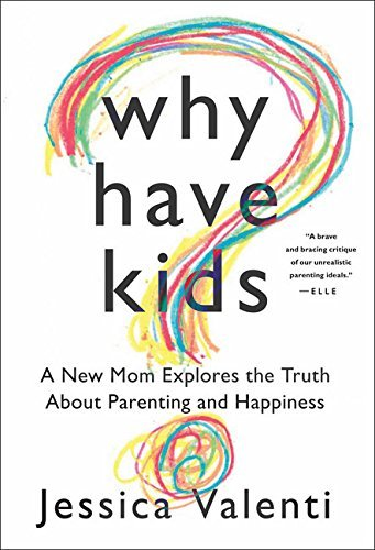 Jessica Valenti Why Have Kids? A New Mom Explores The Truth About Parenting And
