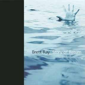 Brett Ray Story Of Return