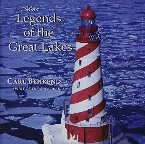 Carl Behrend More Legends Of The Great Lakes